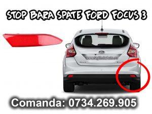 Stop bara spate sau ochi de pisica dreapta partea pasagerului pentru Ford Focus Mk3 III an fabricatie 2010, 2011, 2012, 2013 si 2014.